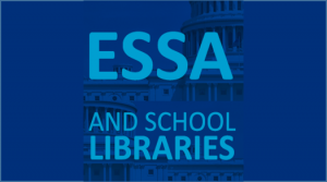 Every School Succeeds Act (ESSA) and School Libraries