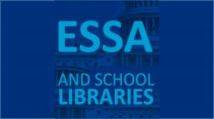 Every School Succeeds Act (ESSA) and School Libraries