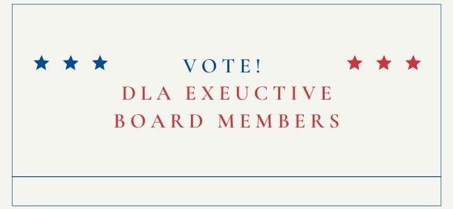 Vote! DLA Executive Board Members