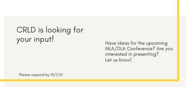 CRLD is looking for your input! Have ideas for the MLA/DLA Conference? Are you interested in presenting? Let us know!