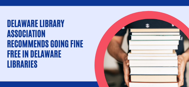 Delaware Library Association recommends going fine free in Delaware libraries